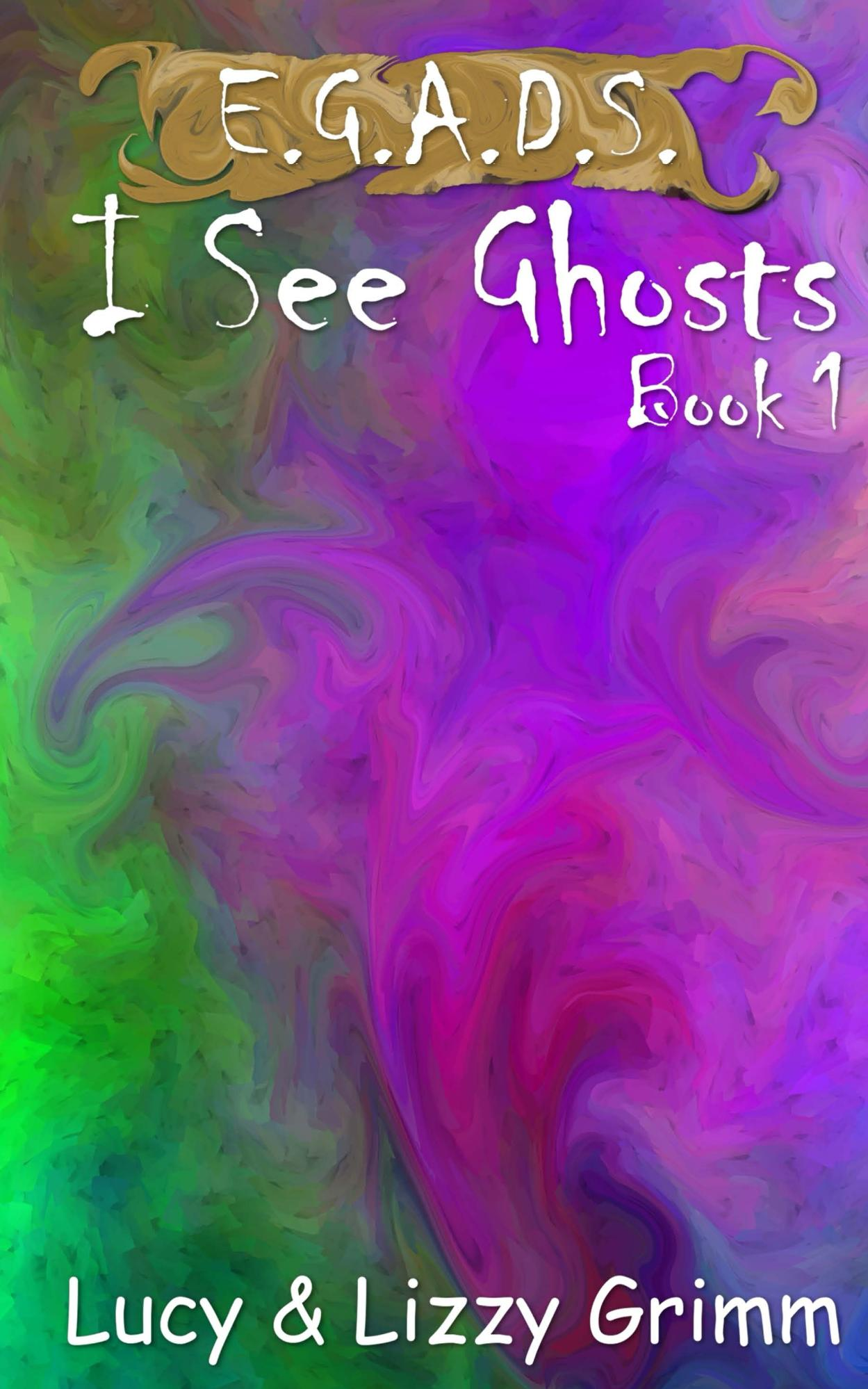 I See Ghosts (E.G.A.D.S. #1)