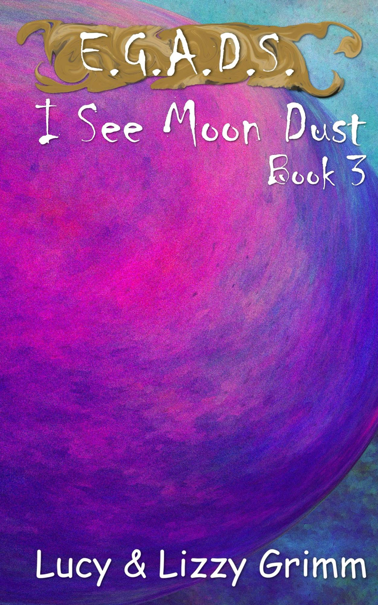 I See Moon Dust by Lucy & Lizzy Grimm